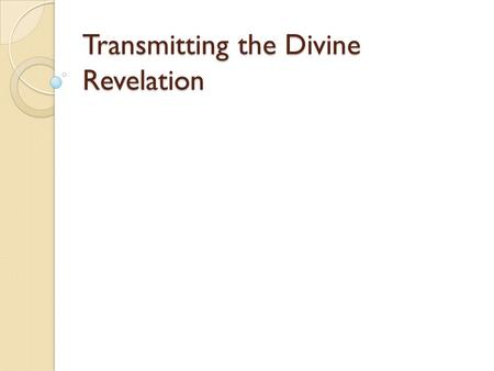 Transmitting the Divine Revelation. St Peter's Preeminence TruthExplanation Christ established a Church. Christ intended to and did establish a Church: