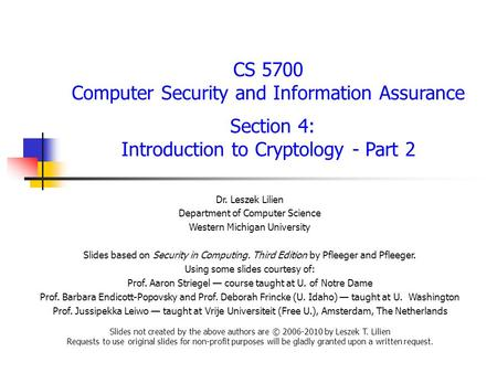 CS 5700 Computer Security and Information Assurance Section 4: Introduction to Cryptology - Part 2 Dr. Leszek Lilien Department of Computer Science Western.