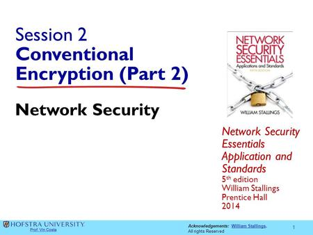 Acknowledgements: William Stallings.William Stallings All rights Reserved Session 2 Conventional Encryption (Part 2) Network Security Essentials Application.