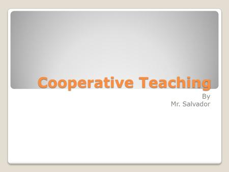 Cooperative Teaching By Mr. Salvador. Major Aspects to consider What approach will you use? Choosing your material? What are your objectives? How will.