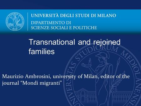 "Maurizio Ambrosini, university of Milan, editor of the journal ""Mondi migranti"" Transnational and rejoined families."