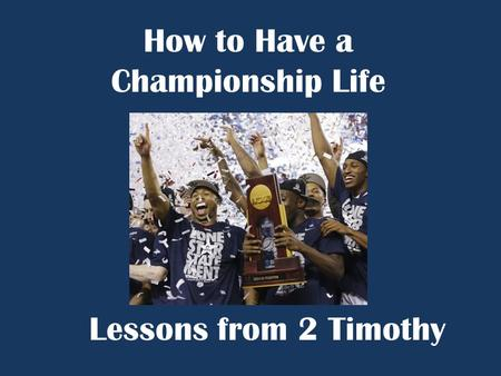 How to Have a Championship Life Lessons from 2 Timothy.
