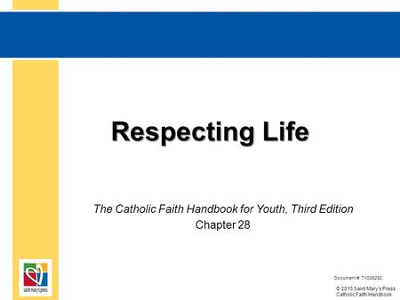 © 2015 Saint Mary's Press Catholic Faith Handbook Respecting Life Respecting Life The Catholic Faith Handbook for Youth, Respecting Life Edition Document.