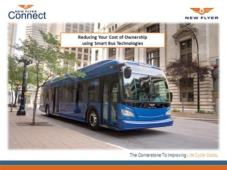 Connect The Cornerstone To Improving Life Cycle Costs. Reducing Your Cost of Ownership using Smart Bus Technologies.