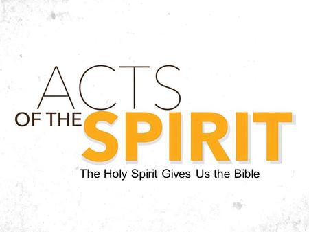 The Holy Spirit Gives Us the Bible. Last Week's Message Acts 20:22–24 Going to Jerusalem… Acts 20:25-32 Care for the flock, watch out for wolves… How.