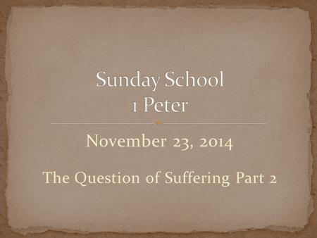 November 23, 2014 The Question of Suffering Part 2.