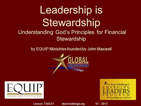Leadership is Stewardship Understanding God's Principles for Financial Stewardship by EQUIP Ministries founded by John Maxwell 1 1 Lesson: T403.01 iteenchallenge.org.