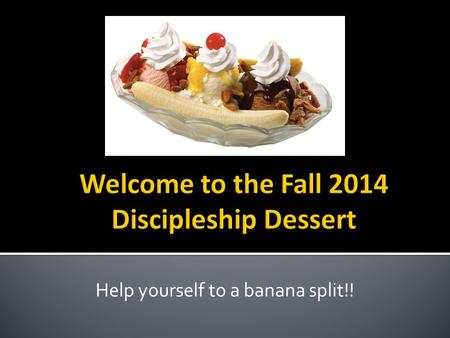 Help yourself to a banana split!!. Then the eleven disciples went to Galilee, to the mountain where Jesus had told them to go. 17 When they saw him, they.