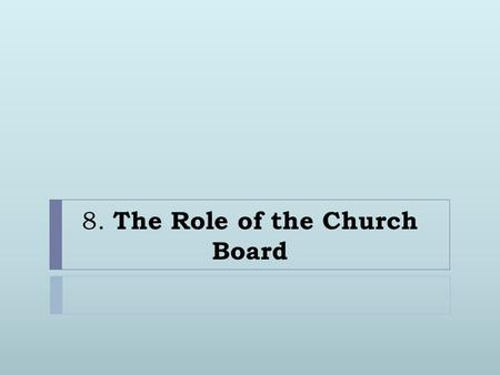 8. The Role of the Church Board. 1. It is the responsibility of the church board to appoint the members of the Stewardship and Finance Committee. 2. Because.