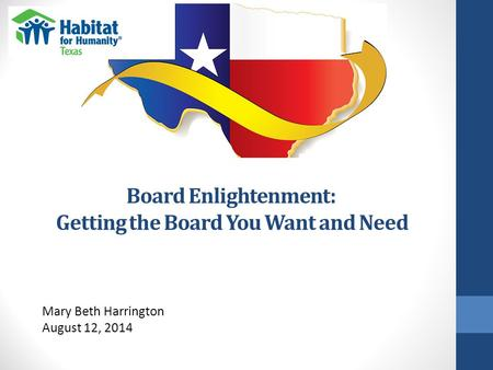 Board Enlightenment: Getting the Board You Want and Need Mary Beth Harrington August 12, 2014.