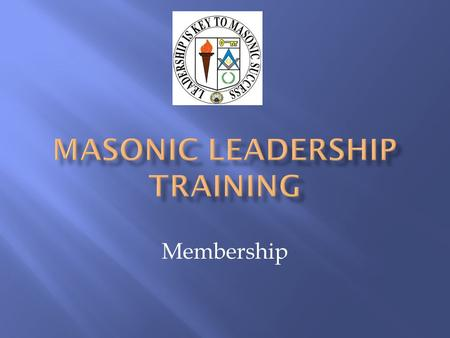 Membership. Introductions Recruiting Motivating Factors Recruiting New Masons.