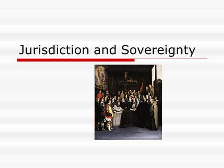 "Jurisdiction and Sovereignty. Sovereignty has been defined by Judge Alvarez as: ""… the whole body of rights and attributes which a State possesses in."
