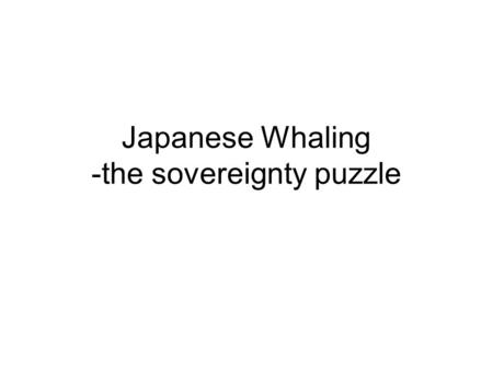 Japanese Whaling -the sovereignty puzzle. Australian Antarctic Territory Australian policy in Antarctica reflects the strengths and weakness of its claim.
