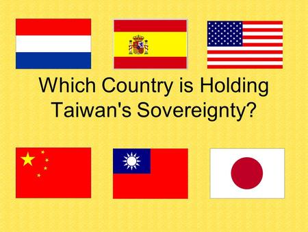 Which Country is Holding Taiwan's Sovereignty?. Regarding the dispute over Taiwan's sovereignty which continually makes headlines, the following analysis.