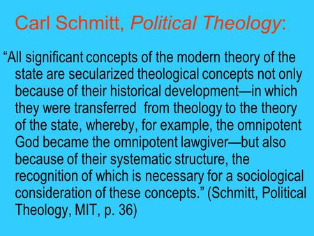 "Carl Schmitt, Political Theology: ""All significant concepts of the modern theory of the state are secularized theological concepts not only because of."