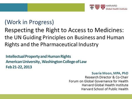 Suerie Moon, MPA, PhD Research Director & Co-Chair Forum on Global Governance for Health Harvard Global Health Institute Harvard School of Public Health.