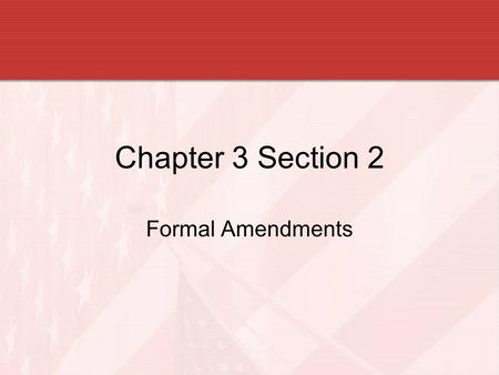 Chapter 3 Section 2 Formal Amendments.
