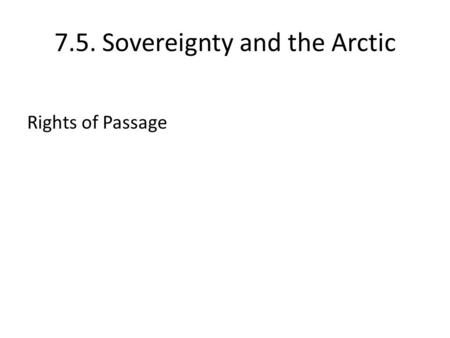 7.5. Sovereignty and the Arctic Rights of Passage.