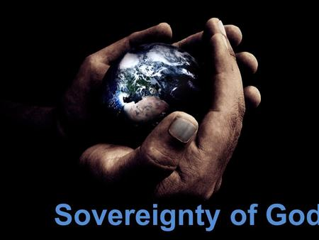 Sovereignty of God. Revelation 21:6a Then He said to me, It is done. I am the Alpha and the Omega, the beginning and the end Colossians 1:16 For by Him.