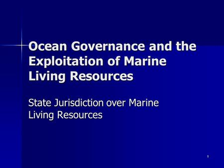 1 Ocean Governance and the Exploitation of Marine Living Resources State Jurisdiction over Marine Living Resources.