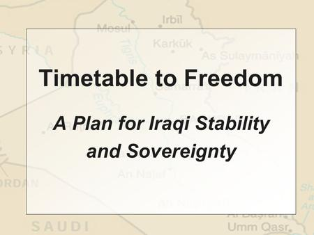 Timetable to Freedom A Plan for Iraqi Stability and Sovereignty.