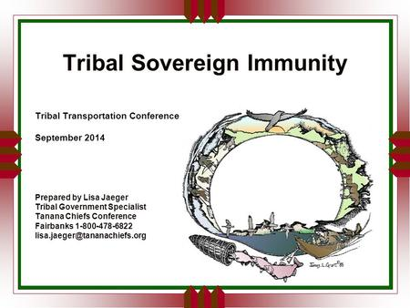 Tribal Sovereign Immunity Tribal Transportation Conference September 2014 Prepared by Lisa Jaeger Tribal Government Specialist Tanana Chiefs Conference.