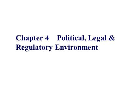 Chapter 4 Political, Legal & Regulatory Environment.