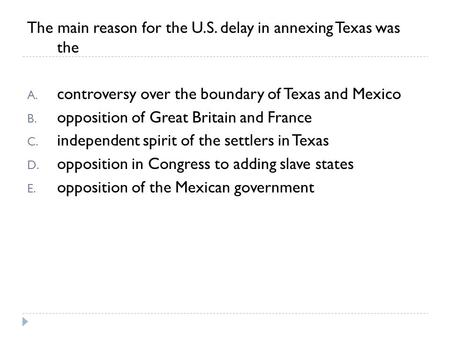 The main reason for the U.S. delay in annexing Texas was  the
