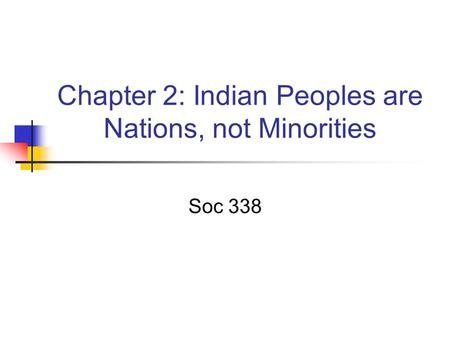 Chapter 2: Indian Peoples are Nations, not Minorities Soc 338.