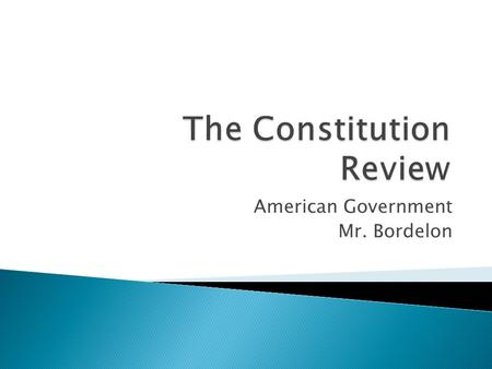 American Government Mr. Bordelon.  Articles  Constitutionalism  Rule of law  Separation of powers  Checks and balances  Veto  Judicial review 