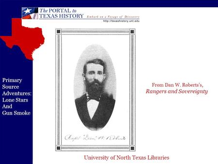 University of North Texas Libraries Primary Source Adventures: Lone Stars And Gun Smoke From Dan W. Roberts's, Rangers and Sovereignty.