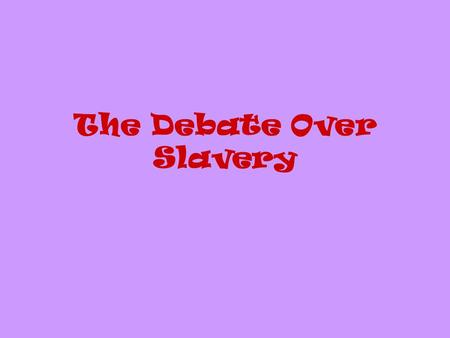 The Debate Over Slavery. The Expansion of Slavery Victory for the U.S. in the Mexican War added approx. 500,000 square miles to the U.S. It also caused.