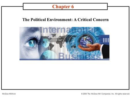 The Political Environment: A Critical Concern Chapter 6 McGraw-Hill/Irwin© 2005 The McGraw-Hill Companies, Inc. All rights reserved.