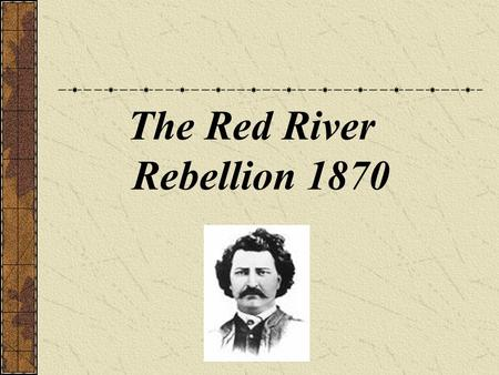 The Red River Rebellion 1870. Annexing the Northwest After Confederation, the Red River Métis were still British subjects, but they wanted to become part.