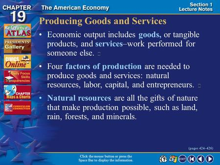 Section 1-4 Producing Goods and Services <strong>Economic</strong> output includes goods, or tangible products, and services–work performed for someone else.  Four factors.
