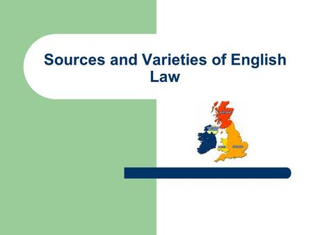Sources and Varieties of English Law. The United Kingdom The United Kingdom means Great Britain and Northern Ireland; Great Britain means England, Scotland.