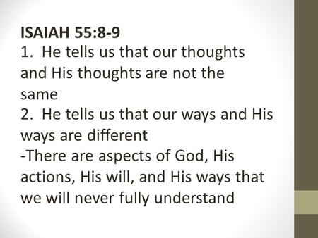 ISAIAH 55:8-9 1. He tells us that our thoughts and His thoughts are not the same 2. He tells us that our ways and His ways are different -There are aspects.