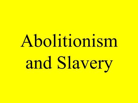 Abolitionism and Slavery. He headed an abolitionists movement in the North?