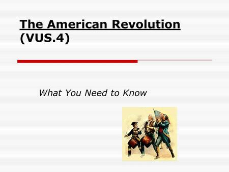 The American Revolution (VUS.4) What You Need to Know.