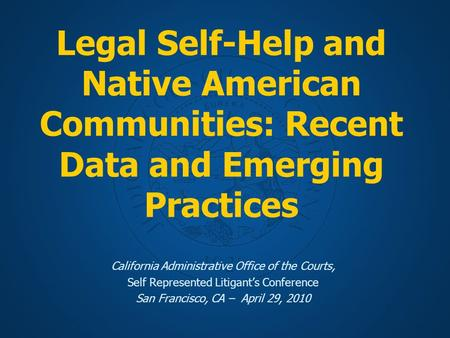 Legal Self-Help and Native American Communities: Recent Data and Emerging Practices California Administrative Office of the Courts, Self Represented Litigant's.
