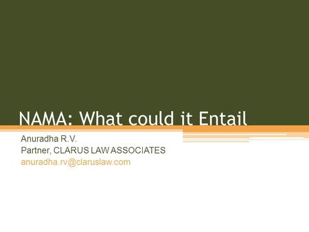 NAMA: What could it Entail Anuradha R.V. Partner, CLARUS LAW ASSOCIATES