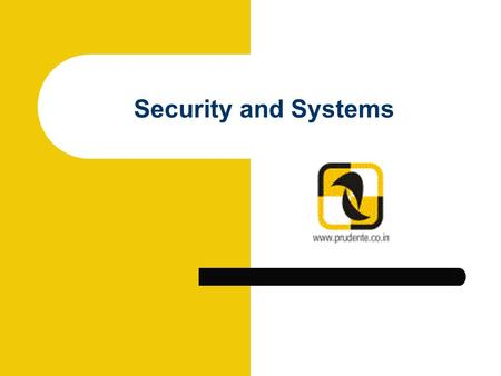 Security and Systems. Three tenets of security Confidentiality Integrity Availability.