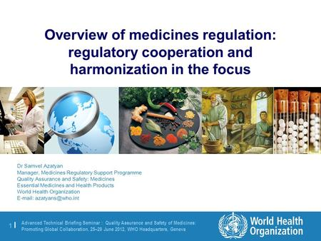 1 |1 | Advanced Technical Briefing Seminar : Quality Assurance and Safety of Medicines: Promoting Global Collaboration. 25–29 June 2012, WHO Headquarters,