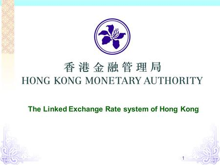 1 The Linked Exchange Rate system of Hong Kong. 2 1 April 1993 Exchange Fund Office Hong Kong Monetary Authority Banking Commissioner Office.