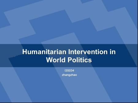 Humanitarian Intervention in World Politics I35034 zhangzhao.