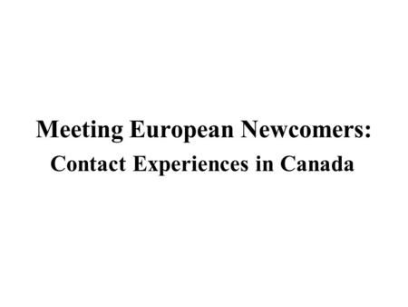 Meeting European Newcomers: Contact Experiences in Canada.