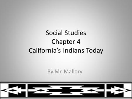 Social Studies Chapter 4 California's Indians Today By Mr. Mallory.