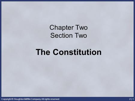 Copyright © Houghton Mifflin Company. All rights reserved.2 | 1 Chapter Two Section Two The Constitution.