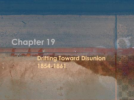 Chapter 19 Drifting Toward Disunion 1854-1861. Stowe and Helper 1852: Uncle Tom's Cabin by Harriet Beecher Stowe –Angered by Fugitive Slave Act –2 nd.