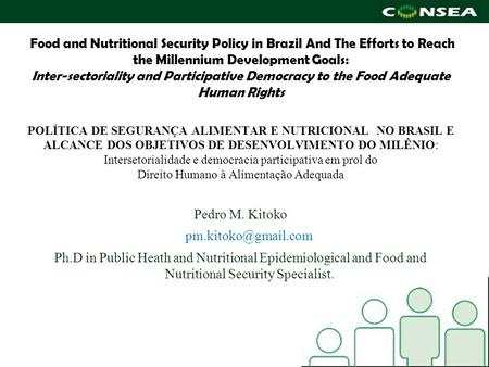 Food and <strong>Nutritional</strong> Security Policy <strong>in</strong> Brazil And The Efforts to Reach the Millennium Development Goals: Inter-sectoriality and Participative Democracy.